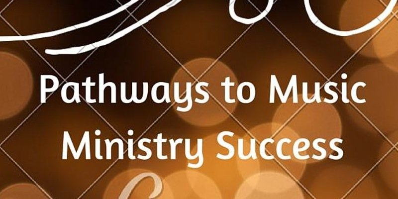Pathways to Music Ministry Success picture